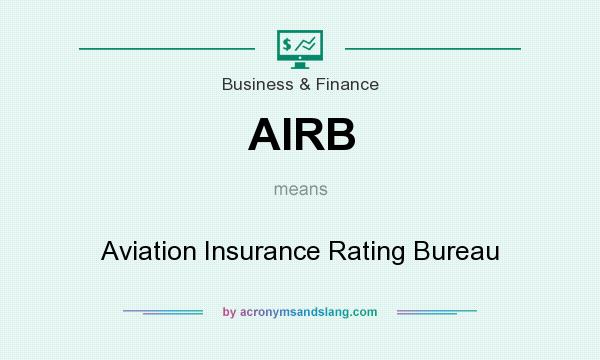 What does AIRB mean? It stands for Aviation Insurance Rating Bureau