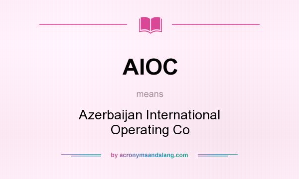 What does AIOC mean? It stands for Azerbaijan International Operating Co