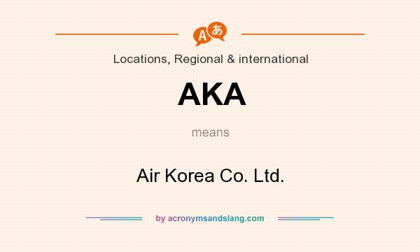 What does AKA mean? It stands for Air Korea Co. Ltd.