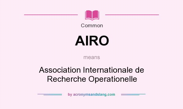 What does AIRO mean? It stands for Association Internationale de Recherche Operationelle