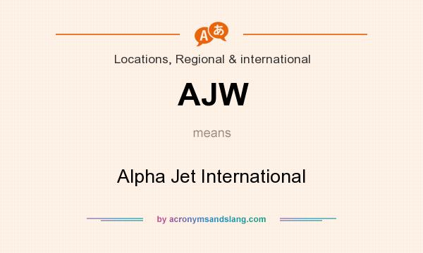 What does AJW mean? It stands for Alpha Jet International