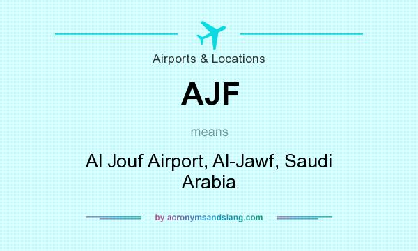 What does AJF mean? It stands for Al Jouf Airport, Al-Jawf, Saudi Arabia