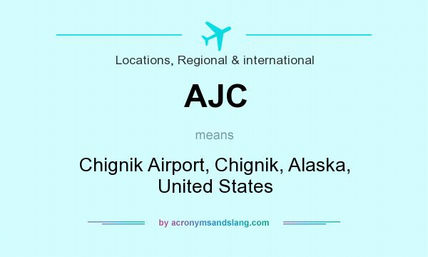 What does AJC mean? It stands for Chignik Airport, Chignik, Alaska, United States