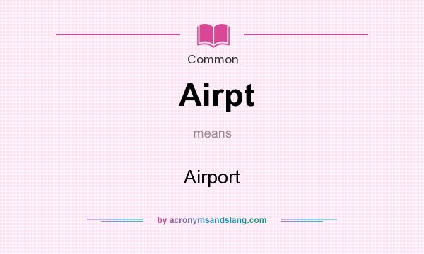 What does Airpt mean? It stands for Airport