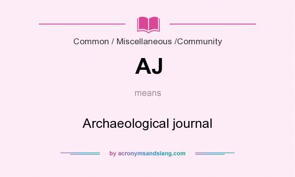 What does AJ mean? It stands for Archaeological journal