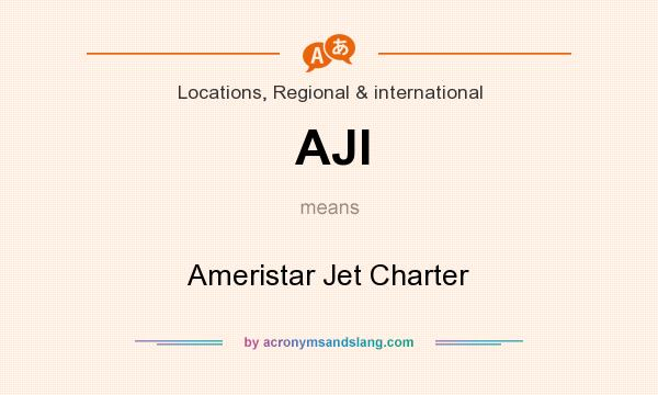 What does AJI mean? It stands for Ameristar Jet Charter
