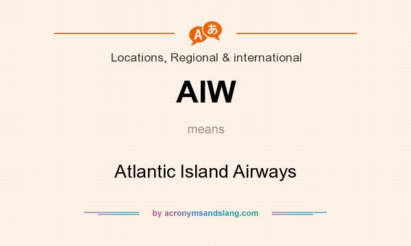 What does AIW mean? It stands for Atlantic Island Airways