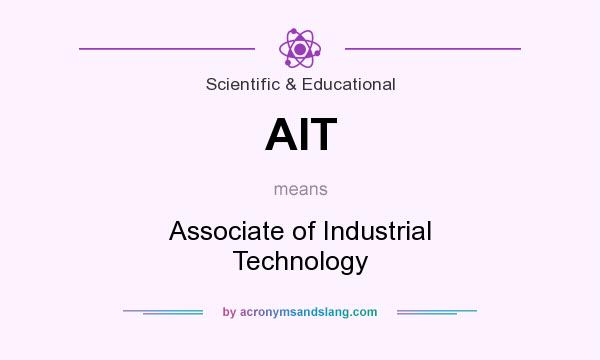 What does AIT mean? It stands for Associate of Industrial Technology