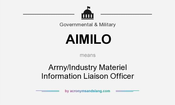 What does AIMILO mean? It stands for Arrny/Industry Materiel Information Liaison Officer