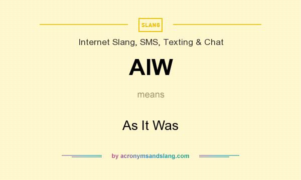What does AIW mean? It stands for As It Was
