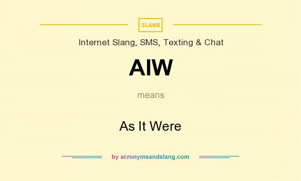 What does AIW mean? It stands for As It Were