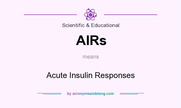 What does AIRs mean? It stands for Acute Insulin Responses