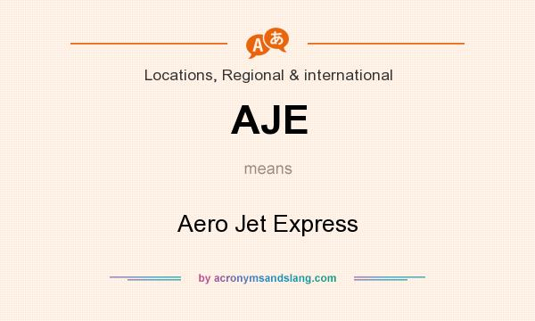 What does AJE mean? It stands for Aero Jet Express