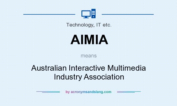 What does AIMIA mean? It stands for Australian Interactive Multimedia Industry Association