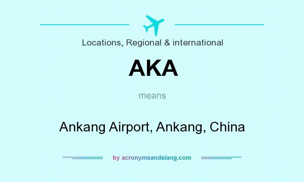 What does AKA mean? It stands for Ankang Airport, Ankang, China
