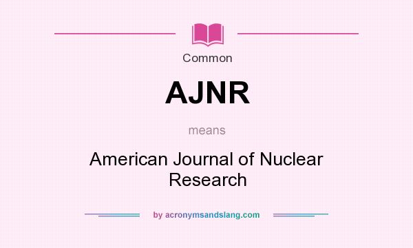 What does AJNR mean? It stands for American Journal of Nuclear Research