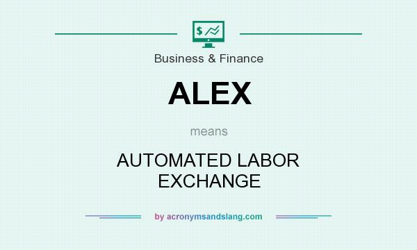 What does ALEX mean? It stands for AUTOMATED LABOR EXCHANGE