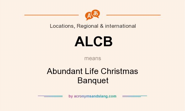 What does ALCB mean? It stands for Abundant Life Christmas Banquet