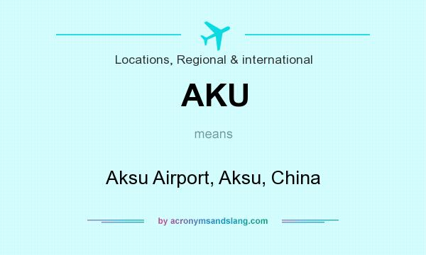 What does AKU mean? It stands for Aksu Airport, Aksu, China