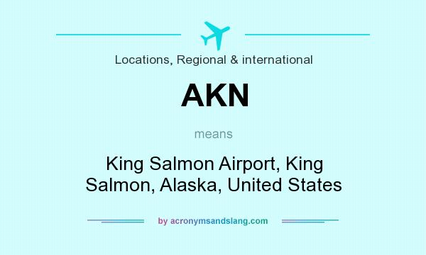 What does AKN mean? It stands for King Salmon Airport, King Salmon, Alaska, United States