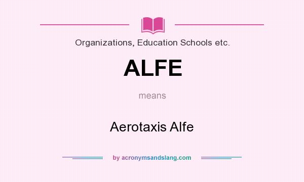 What does ALFE mean? It stands for Aerotaxis Alfe