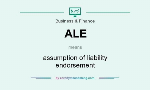 What does ALE mean? It stands for assumption of liability endorsement