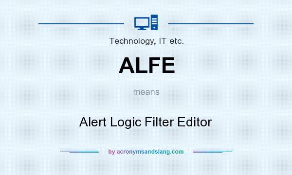 What does ALFE mean? It stands for Alert Logic Filter Editor