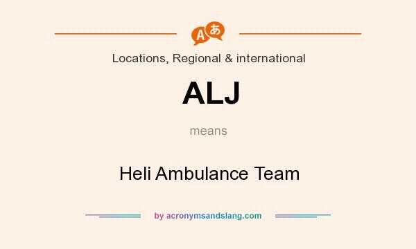 What does ALJ mean? It stands for Heli Ambulance Team