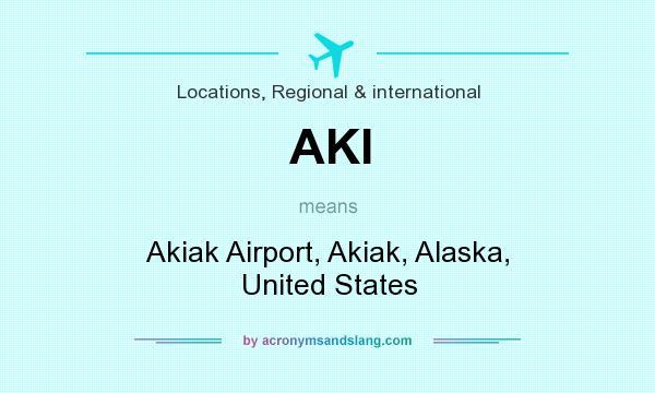 What does AKI mean? It stands for Akiak Airport, Akiak, Alaska, United States