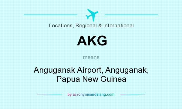 What does AKG mean? It stands for Anguganak Airport, Anguganak, Papua New Guinea