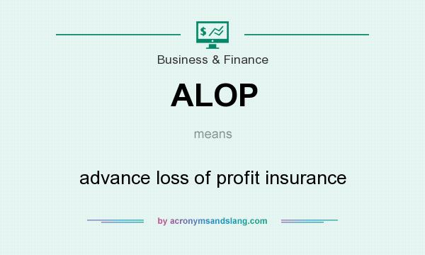What does ALOP mean? It stands for advance loss of profit insurance
