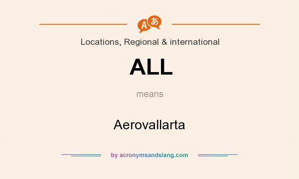 What does ALL mean? It stands for Aerovallarta