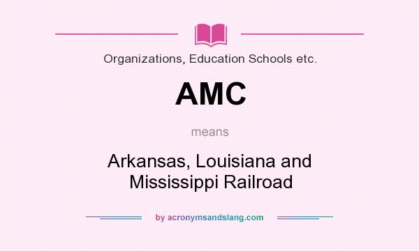What does AMC mean? It stands for Arkansas, Louisiana and Mississippi Railroad