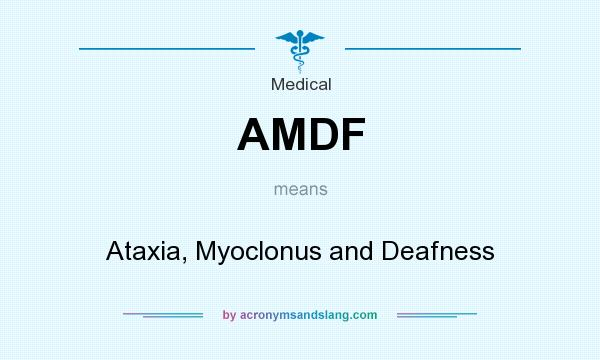 What does AMDF mean? It stands for Ataxia, Myoclonus and Deafness