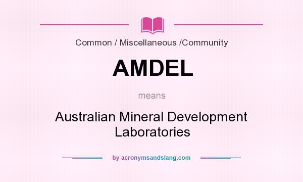 What does AMDEL mean? It stands for Australian Mineral Development Laboratories