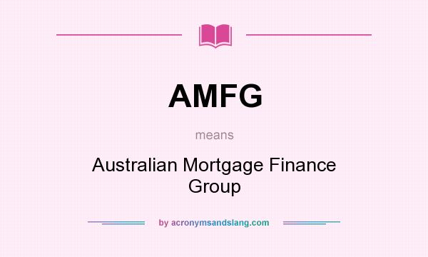 What does AMFG mean? It stands for Australian Mortgage Finance Group