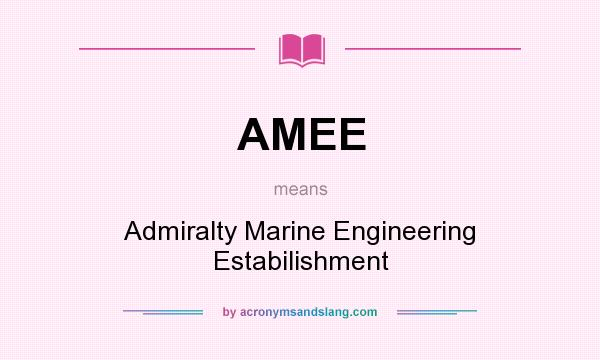 What does AMEE mean? It stands for Admiralty Marine Engineering Estabilishment