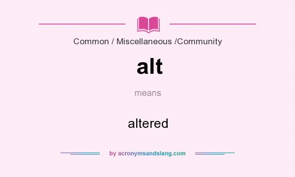 What does alt mean? It stands for altered