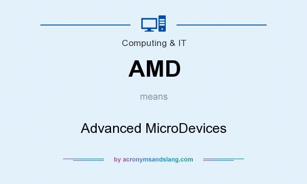 What does AMD mean? It stands for Advanced MicroDevices