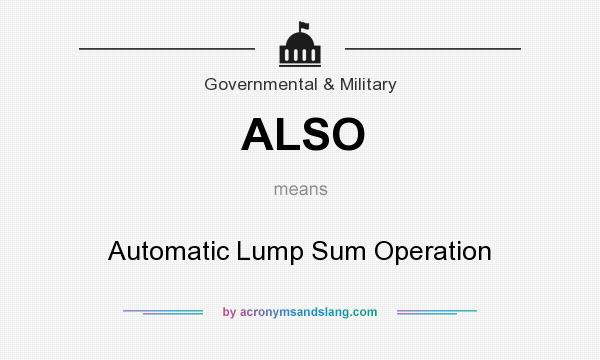 What does ALSO mean? It stands for Automatic Lump Sum Operation