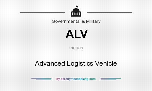 What does ALV mean? It stands for Advanced Logistics Vehicle