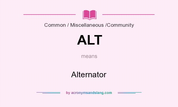 What does ALT mean? It stands for Alternator