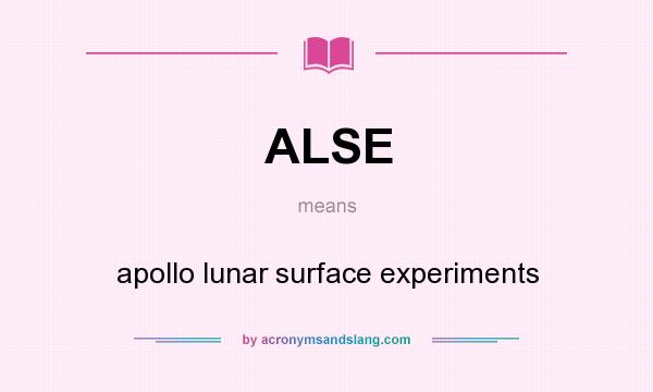 What does ALSE mean? It stands for apollo lunar surface experiments