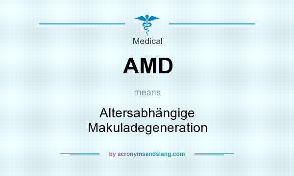 What does AMD mean? It stands for Altersabhängige Makuladegeneration