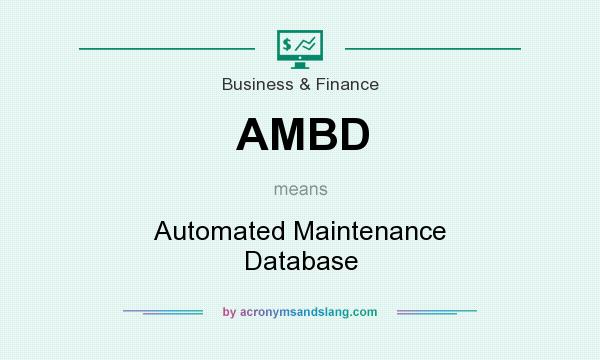What does AMBD mean? It stands for Automated Maintenance Database