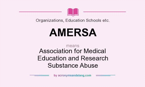 What does AMERSA mean? It stands for Association for Medical Education and Research Substance Abuse