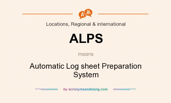What does ALPS mean? It stands for Automatic Log sheet Preparation System