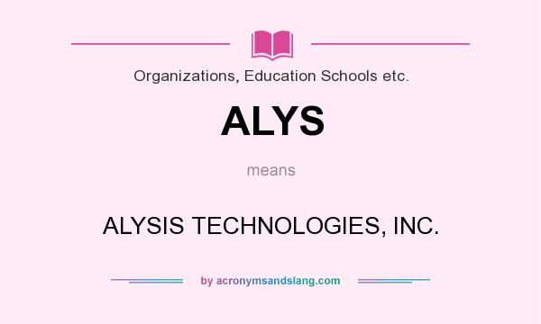What does ALYS mean? It stands for ALYSIS TECHNOLOGIES, INC.