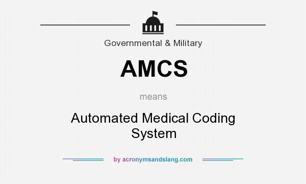 What does AMCS mean? It stands for Automated Medical Coding System