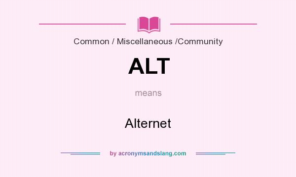 What does ALT mean? It stands for Alternet